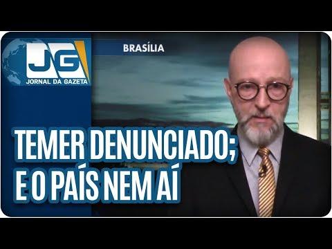 Josias de Souza/Temer denunciado; e o País nem aí