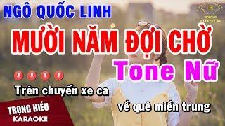 Karaoke Mười Năm Đợi Chờ - Trữ Tình Nhạc Sống Tone Nữ | Trọng Hiếu