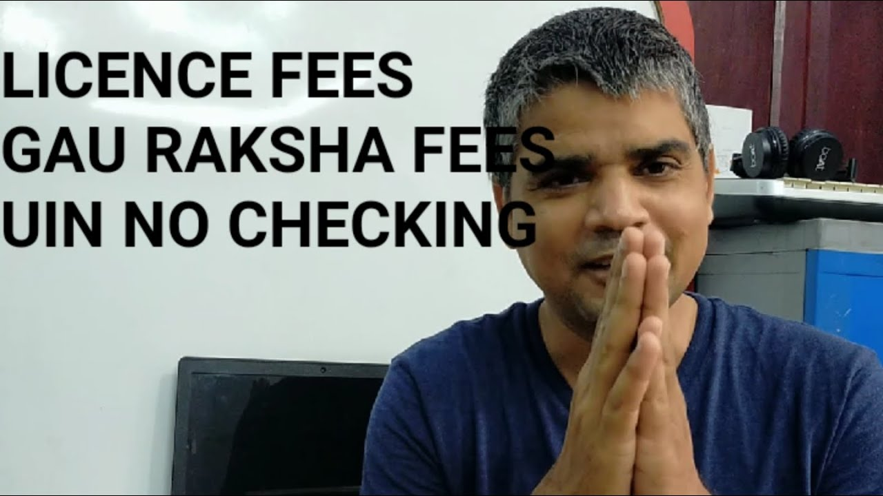 licence fees and UIN no. checking process