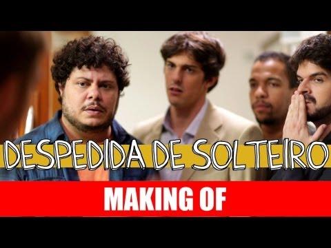 MAKING OF – DESPEDIDA DE SOLTEIRO