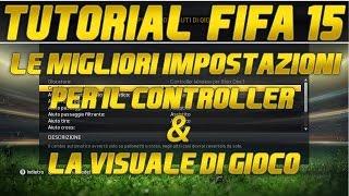 FIFA 15 TUTORIAL - Le migliori impostazioni per CONTROLLER & VISUALE DI GIOCO - COME GIOCARE AL TOP!