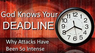 GOD KNOWS YOUR DEADLINE (Why Attacks Have Been So Intense)