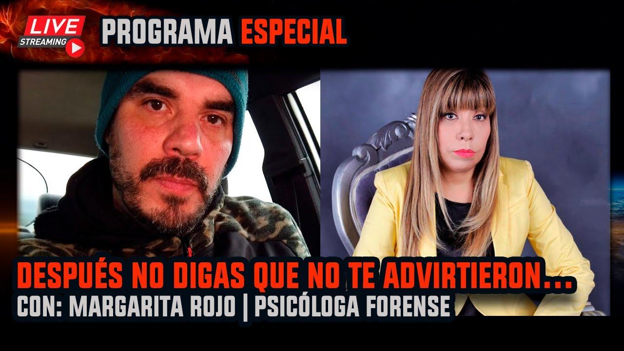 Live: Después No Digas Que No Te Advirtieron | ESI | Margarita Rojo, Psicóloga Forense