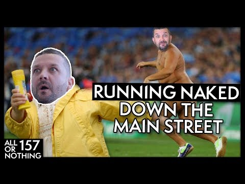 RUNNING NAKED DOWN THE MAIN STREET | #AllOrNothing Episode 157