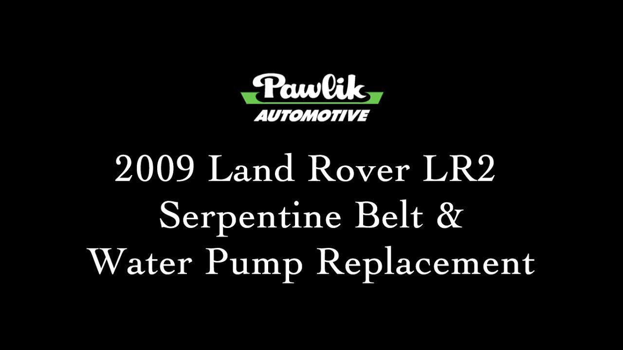 2009 land rover lr2 serpentine belt and water pump replacement youtube