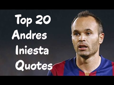 top andres iniesta quotes the spanish professional footballer