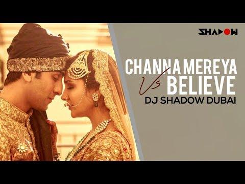 Ae Dil Hai Mushkil - Channa Mereya vs Believe | DJ Shadow Dubai Mashup