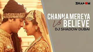 Ae Dil Hai Mushkil Channa Mereya Vs Believe  Dj Shadow Dubai Mashup