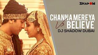 Ae Dil Hai Mushkil Channa Mereya Vs Believe  Dj Shadow Dubai Mashup