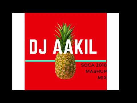 DJ AAKIL NEW 2018 SOCA MASHUP MIX !