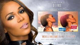 "Michelle Williams - ""Free"" [Journey to Freedom: Album Preview]"