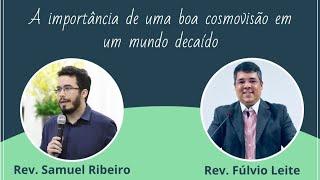#016 - A importância de uma boa cosmovisão em um mundo decaído (Rev. Fúlvio Leite)