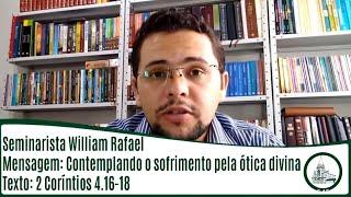 Contemplando o sofrimento pela ótica divina | Sem. William Rafael | IPBV