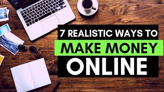 7 realistic ways to make money online today (2018)
