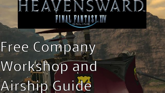 Final Fantasy XIV Free Company Workshop and Airship Guide (Patch 3 2) by  Krakka Cafe