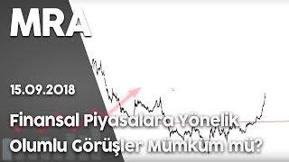 Finansal Piyasalara yönelik OLUMLU görüşler mümkün mü? 15 Eylül 2018 Bölüm 1
