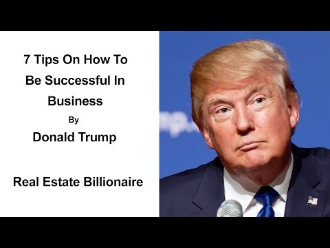 7 Tips On How To Be Successful In Business By Donald Trump | Business Success Motivation