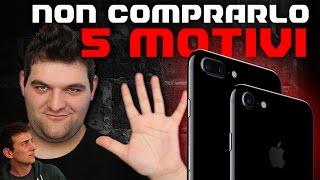 5 MOTIVI per NON COMPRARE iPHONE 7