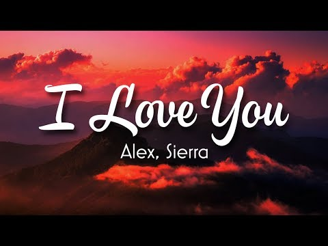 Alex & Sierra - I Love You (Lyrics)