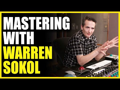 Mastering Music with Warren Sokol - Warren Huart Produce Like A Pro