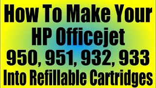 How to make HP 950, 951, 932, 933 into refillable cartridges