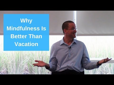 Why Mindfulness Is Better Than Vacation (Happiness Is Closer Than You Think)