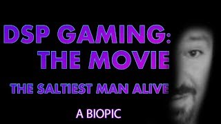 DSPGaming: THE MOVIE - The Saltiest Man Alive (2018)