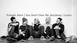 Watch Tonight Alive You Dont Owe Me Anything video