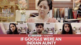 FilterCopy | If Google Were an Indian Aunty | F...