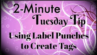 Simply Simple 2-MINUTE TUESDAY TIP - Using Label Punches to Create Tags by Connie Stewart