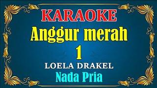 NOSTALGIA ~ANGGUR MERAH 1 - Loela Drakel | Karaoke Nada Pria HD ~ Tanpa Vocal