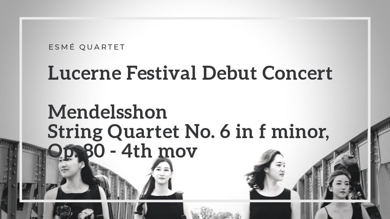 [에스메 콰르텟 루체른 페스테벌 데뷔 Esme Quartet] 멘델스존 현악 사중주 6번 - 4악장 Mendelsshon String Quartet Op. 80 - 4th mov