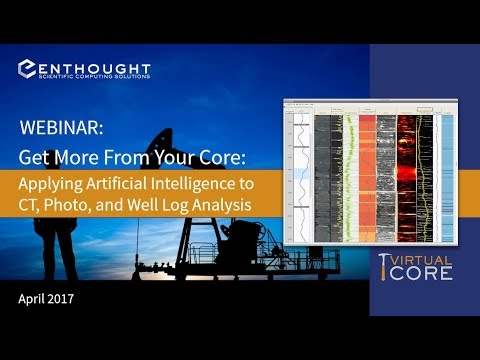 Webinar: Get More from Your Core by Using Artificial Intelligence with CT, Photo, & Well Log Data