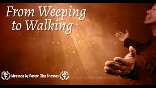 From Weeping to Walking