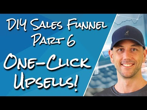 DIY Sales Funnel Part 6- Your One Click Upsell- The Key to Increasing Your Average Order Value Fast!