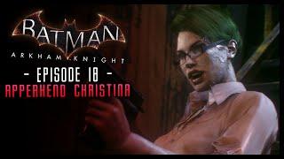 Batman Arkham Knight: PART 18 Capture Christina Bell