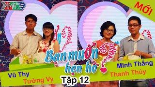 BẠN MUỐN HẸN HÒ - Tập 12 | Vũ Thy - Tường Vy | Minh Thắng - Thanh Thủy | 26/01/2014