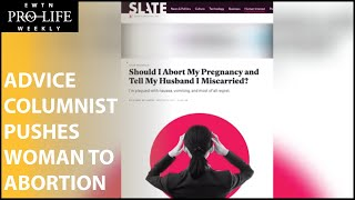 Slate Magazine's Advice Columnist Pushes Woman to Abortion