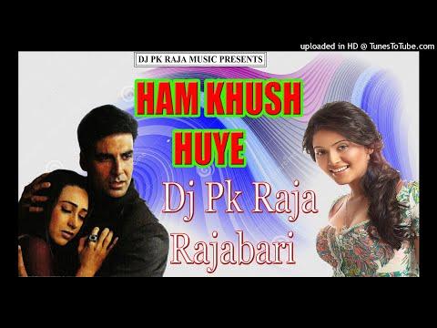ham-khush-huye-(-ek-rishtaa-)-(-hindi-dj-song-)-(-dj-pk-raja-)-(www.djpkrajamusic.in)