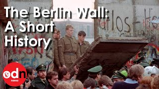 The Berlin Wall: A Short History of its Rise and Fall
