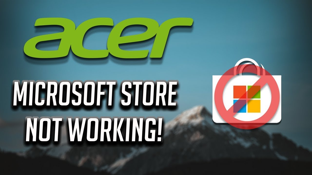 Acer Microsoft Store Not Working in Windows 10/8/7