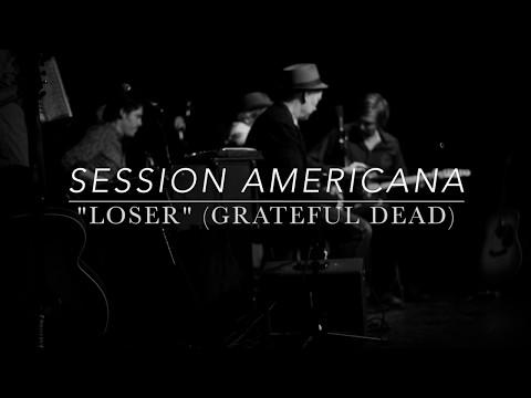 """Session Americana - """"Loser"""" (Grateful Dead)"""
