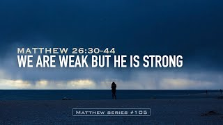 WE ARE WEAK BUT HE IS STRONG