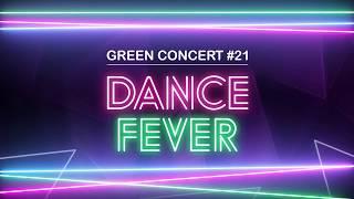 GREEN CONCERT #21 DANCE FEVER