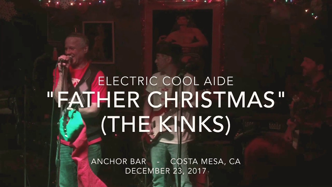 Electric Cool-Aide - Father Christmas (The Kinks) Dec. 23, 2017 ...