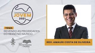 Revendo as Prioridades do Reino no Mundo, com Rev. Amauri   CMJ 2021