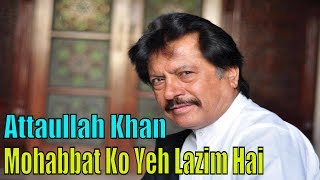 Attaullah Khan Essakhelvi | Mohabbat Ko Yeh Lazim Hai | Full HD Video