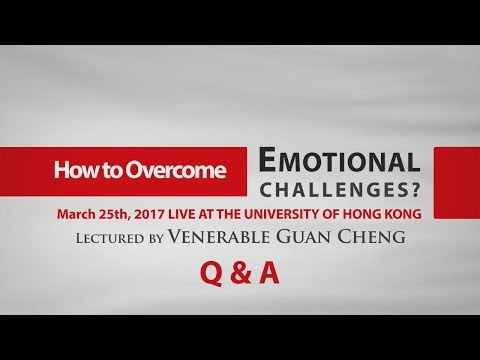 [English & Cantonese] How to Overcome Emotional Challenges (at HKU) Q&A - Ven. Guan Cheng