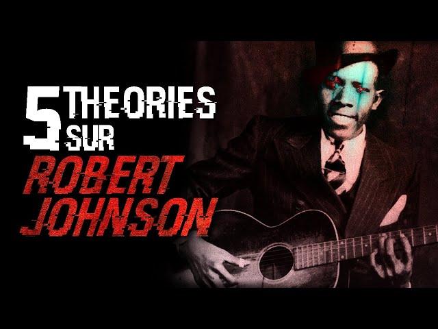 5 THÉORIES SUR ROBERT JOHNSON (#75)