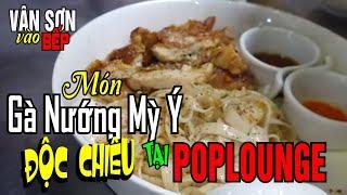 VÂN SƠN VÀO BẾP #7 | Món Gà Nướng Mỳ Ý Độc Chiêu |  Tại POPLOUNGE